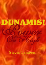 Dunamis! Power from On-High, by Steven Lambert